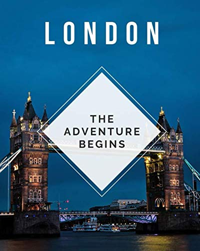 London - The Adventure Begins: Trip Planner & Travel Journal Notebook To Plan Your Next Vacation In Detail Including Itinerary, Checklists, Calendar, Flight, Hotels & more