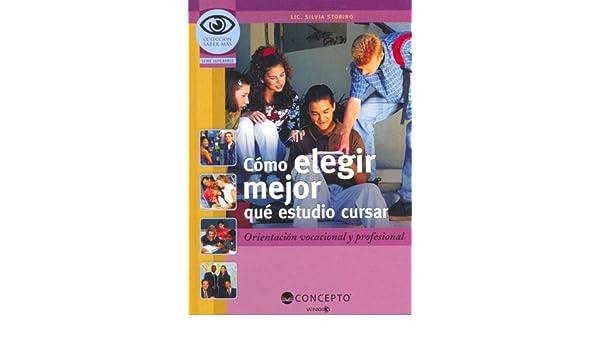 Como Elegir Mejor Que Estudio Cursar: Orientacion Vocacional y Profesional Coleccion Saber Mas: Serie Superarse: Amazon.es: Storino, Silvia: Libros