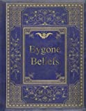 img - for Bygone Beliefs: Being a Series of Excursions in the Byways of Thought book / textbook / text book
