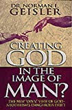 Creating God in the Image of Man?, Norman L. Geisler, 1556619359