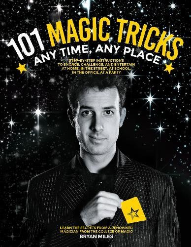 (101 Magic Tricks: Any Time. Any Place. - Step by step instructions to engage, challenge, and entertain At Home, In the Street, At School, In the Office, At a Party)