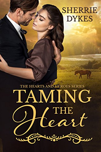 Taming The Heart: Hearts and Heroes Series by [Dykes, Sherrie]