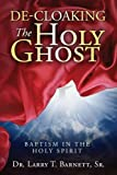 img - for De-Cloaking The Holy Ghost: Baptism in the Holy Spirit book / textbook / text book