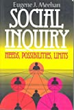 Social Inquiry : Needs, Possibilities, Limits, Meehan, Eugene J., 1566430062