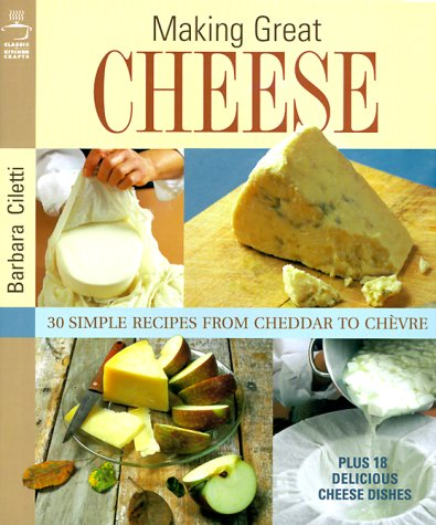 Download Making Great Cheese: 30 Simple Recipes from Cheddar to Chevre Plus 18 Special Cheese Dishes pdf