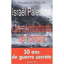 ISRAËL PALESTINE : LES COMBATTANTS DE L'OMBRE