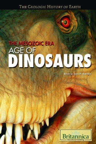 The Mesozoic Era: Age of Dinosaurs (The Geologic History of (Mesozoic Era Dinosaur)