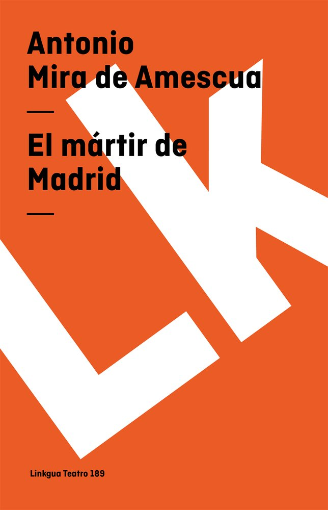 El mártir de Madrid (Teatro): Amazon.es: Antonio Mira de ...