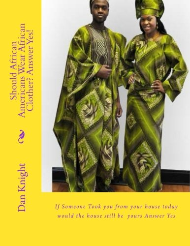 Should African Americans Wear African Clothes? Answer Yes!: If Someone Took you from your house today would the house still be  yours Answer Yes (Cultural Awareness) (Volume 1)