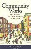 Community Works: The Revival of Civil Society in America