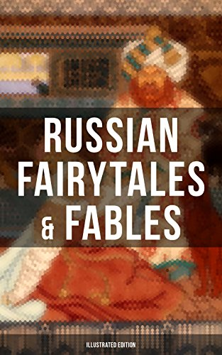 Russian Fairytales & Fables (Illustrated Edition): Over 125 Stories Including Picture Tales for Children, Old Peter's Russian Tales, Muscovite Folk Tales for Adults and Others (Annotated - Of Bain Pictures