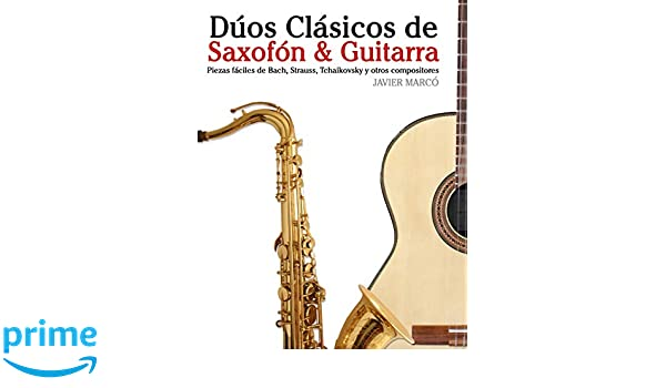 Dúos Clásicos de Saxofón & Guitarra: Piezas fáciles de Bach, Strauss, Tchaikovsky y otros compositores en Partitura y Tablatura - 9781477647059: Amazon.es: ...
