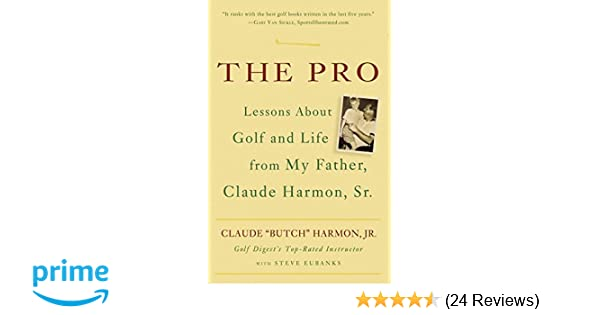 Amazon The Pro Lessons About Golf And Life From My Father Claude Harmon Sr 9780307338044 Butch Books