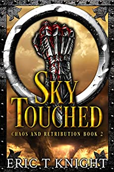 Sky Touched (Chaos and Retribution Book 2) by [Knight, Eric T]