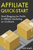 Affiliate Quick-Start: Start Blogging for Profits & Affiliate Marketing on Clickbank