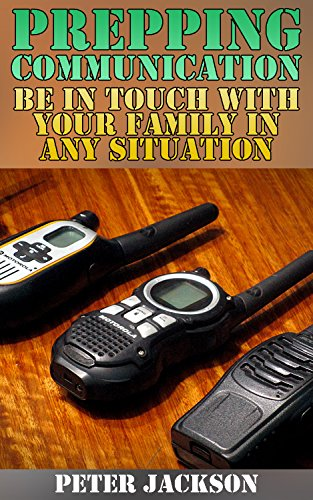 Prepping Communication: Be In Touch With Your Family In Any Situation: (Prepping, Survival Guide, Survival Gear) by [Jackson, Peter ]