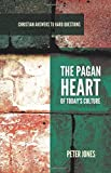 The Pagan Heart of Today's Culture (Christian Answers to Hard Questions)