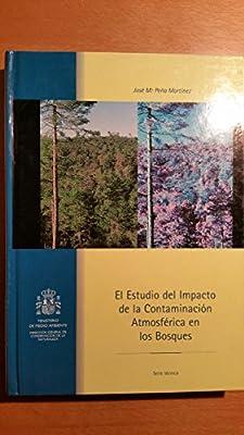 El estudio del impacto de la contaminación atmosférica en los bosques: Amazon.es: España. Dirección General para la Conservación de la Naturaleza, España. Ministerio de Medio Ambiente, Peña Martínez, José María: Libros
