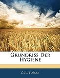 Grundriss Der Hygiene (German Edition), Carl Flügge, 1145802710
