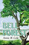 Bell Forest, Annie M. Cole, 0741458489