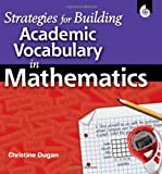 Strategies for Building Academic Vocabulary in Mathematics, Tonya Ward Singer and Christine Dugan, 1425801277
