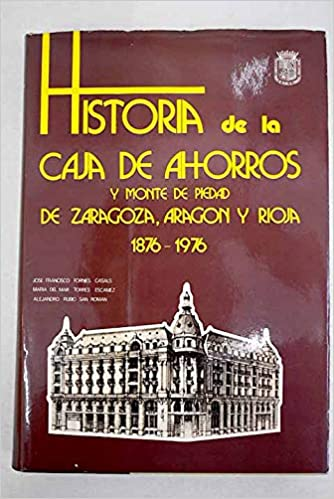 HISTORIA DE LA CAJA DE AHORROS Y MONTE DE PIEDAD DE ZARAGOZA ...