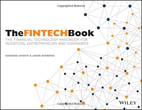 The Fintech Book  The Financial Technology Handbook For Investors  Entrepreneurs And Visionaries