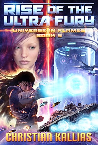 Book: Rise of the Ultra Fury (Universe in Flames Book 5) by Christian Kallias