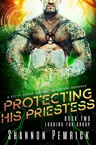 Protecting His Priestess: A Sci-Fi Gamer Friends-to-Lovers Romance (Looking For Group Book 2)