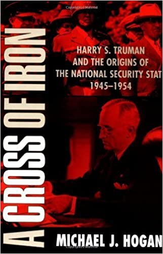 A Cross of Iron: Harry S. Truman and the Origins of the National Security State, 1945-1954 1st edition by Hogan, Michael J. (2000)