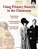 Using Primary Sources in the Classroom (Professional Books)