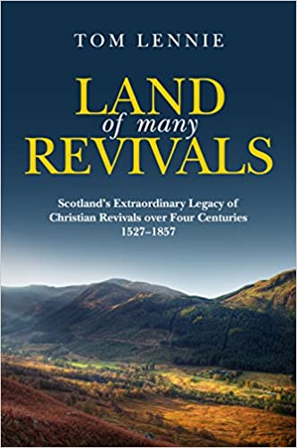 Land of Many Revivals: Scotland's Extraordinary Legacy of Christian Revivals over Four Centuries (1527–1857) (Pocket Guide)