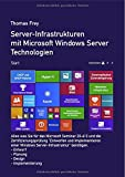 """Server-Infrastrukturen mit Microsoft Windows Server Technologien: Alles was Sie für das Microsoft Seminar MOC 20413 und die Zertifizierungsprüfung ... Windows Server-Infrastruktur"""" benötigen."""