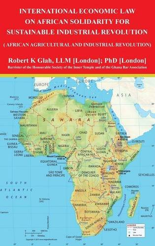 Read Online International Economic Law on African Solidarity for Sustainable Industrial Revolution: African Agricultural and Industrial Revolution pdf