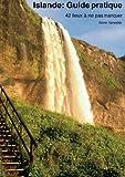 Islande: Guide pratique. 42 lieux à ne pas manquer
