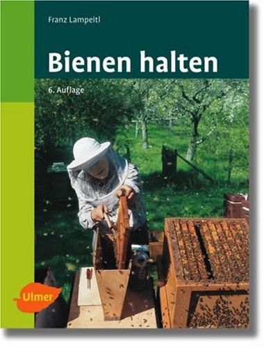 Bienen halten: Eine Einführung in die Imkerei