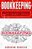 Bookkeeping: Beginners Guide to Basic Bookkeeping and Accounting Principles to Build a Successful Business