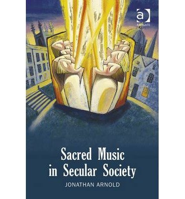 Download [(Sacred Music in Secular Society)] [Author: Jonathan Arnold] published on (March, 2014) pdf