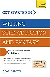 Get Started Writing Science Fiction and Fantasy: A Teach Yourself Guide (Teach Yourself: Writing)