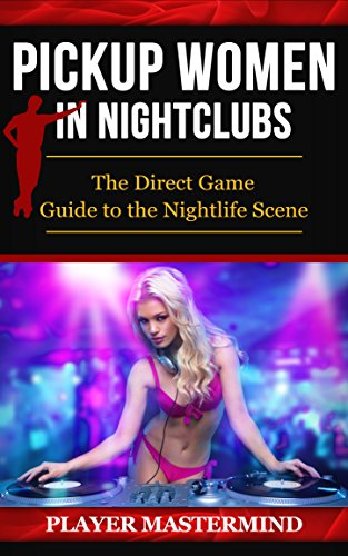 Pickup Women in Nightclubs: The Direct Game Guide to the Nightlife Scene (Player Mastermind) (Club Pickup)