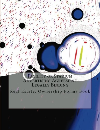 Download Facility or Stadium Advertising Agreement - Legally Binding: Real Estate, Ownership Forms Book pdf epub
