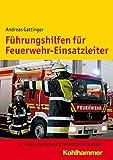Fuhrungshilfen Fur Feuerwehr-Einsatzleiter, Gattinger, Andreas, 3170252070