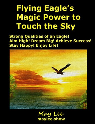 Download Flying Eagle's Magic Power to Touch the Sky: Strong Qualities of an Eagle! Aim High! Dream Big! Achieve Success! Stay Happy! Enjoy Life! PDF