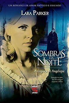Sombras da Noite - A Vingança de Angelique por [Parker, Lara]
