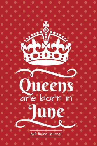"Read Online Queens are born in June: Red Polka-Dotted Cover Ruled Journal Notebook Diary Gift to Write in, Keepsake, Memory Book, Birthday & Celebration Present ... 6""x9"" Paperback (Celebration Gift) (Volume 9) pdf"