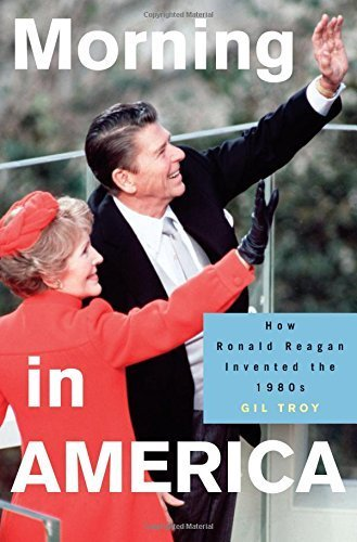 Morning in America: How Ronald Reagan Invented the 1980s (Politics and Society in Twentieth-Century America) by Gil Troy - In Troy Malls