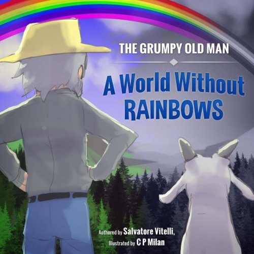 Read Online The Grumpy Old Man: A World Without Rainbows ebook