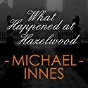 What Happened at Hazelwood Audiobook by Michael Innes Narrated by Lucy Paterson, Christopher Webster