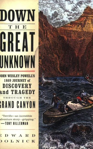 Down the Great Unknown: John Wesley Powell's 1869 Journey of Discovery and Tragedy Through the Grand - Journeys Powell