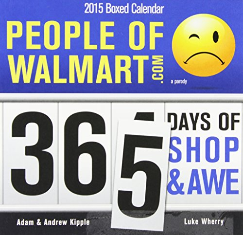By Andrew Kipple 2015 People of Walmart Boxed Calendar: 365 Days of Shop and Awe (Des Pag) [Calendar]
